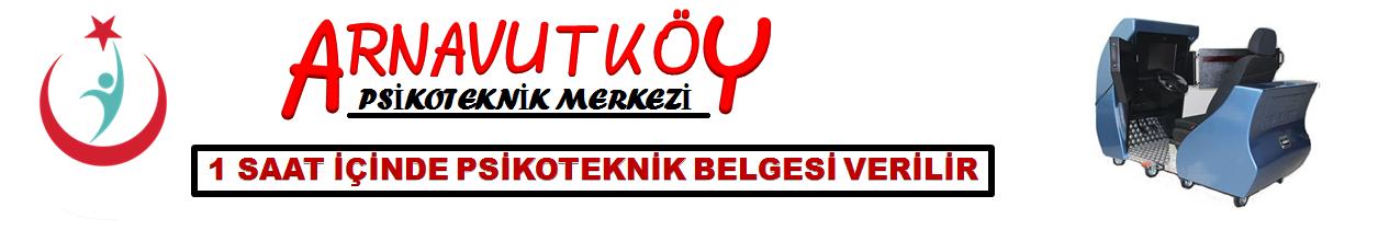 Psikoteknik, Psikoteknik Belgesi, Arnavutköy Psikoteknik Belgesi, İstanbul Psikoteknik Belgesi, Pisikoteknik Belgesi, İstanbul Avrupa Yakası,Arnavutköy Psikoteknik Merkezi